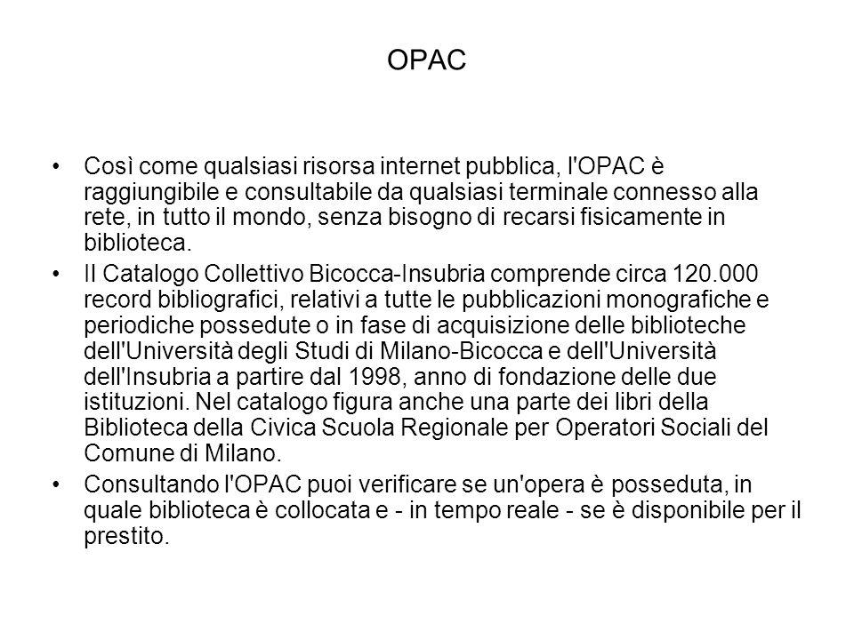 OPAC Così come qualsiasi risorsa internet pubblica, l'OPAC è raggiungibile e consultabile da qualsiasi terminale connesso alla rete, in tutto il mondo