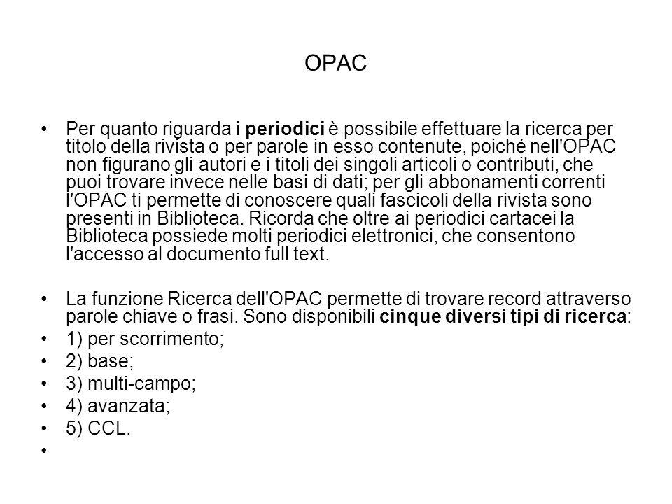 OPAC Per quanto riguarda i periodici è possibile effettuare la ricerca per titolo della rivista o per parole in esso contenute, poiché nell'OPAC non f