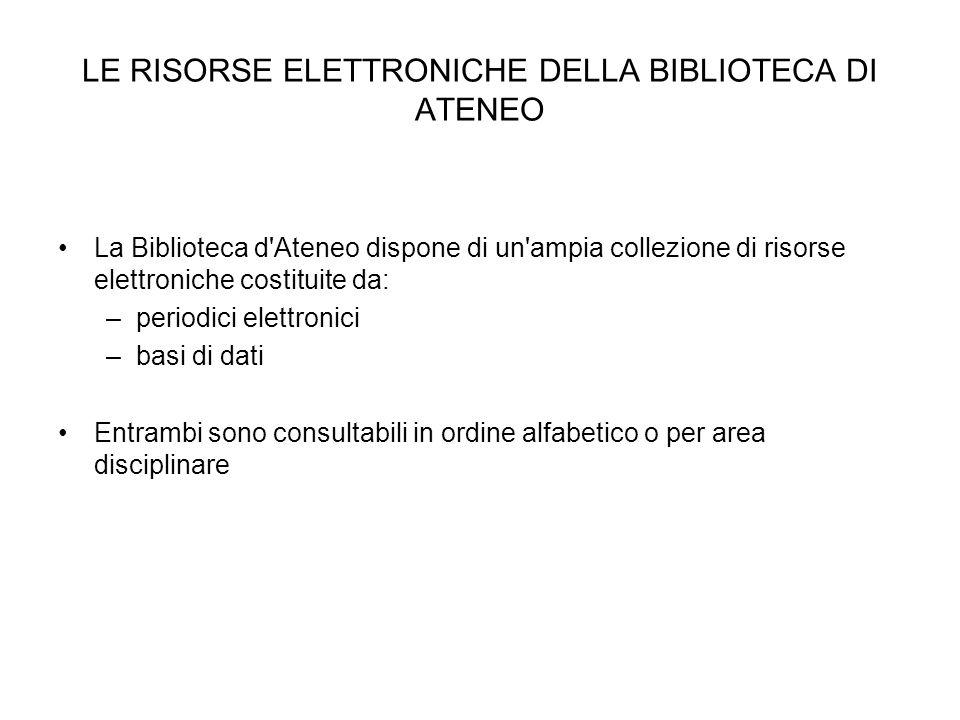 LE RISORSE ELETTRONICHE DELLA BIBLIOTECA DI ATENEO La Biblioteca d'Ateneo dispone di un'ampia collezione di risorse elettroniche costituite da: –perio