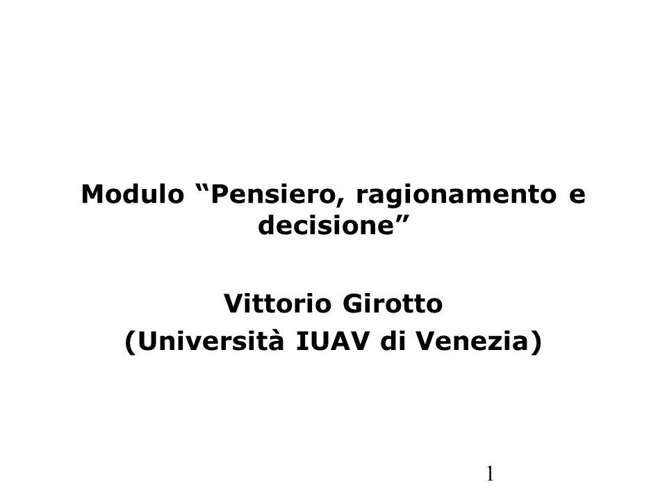1 Modulo Pensiero, ragionamento e decisione Vittorio Girotto (Università IUAV di Venezia)