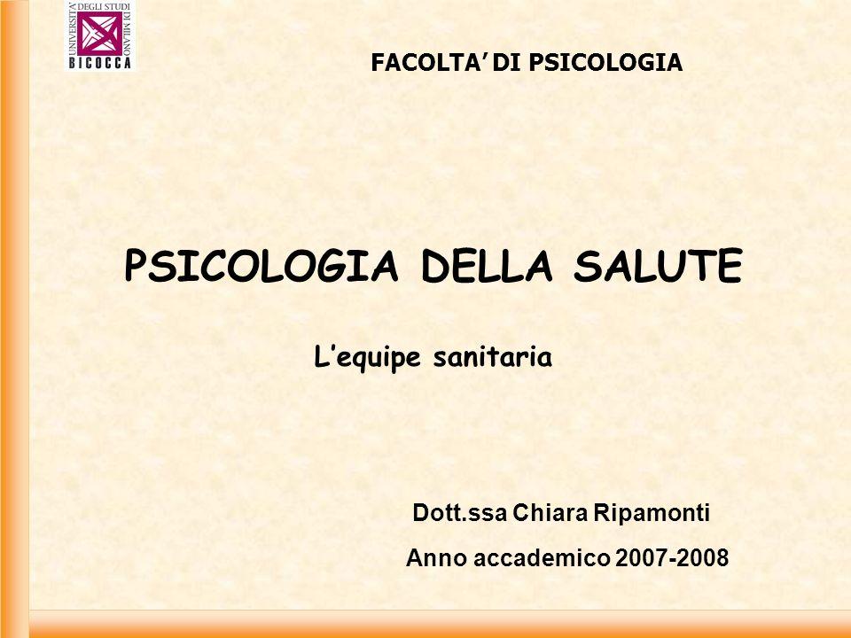 PSICOLOGIA DELLA SALUTE Lequipe sanitaria FACOLTA DI PSICOLOGIA Dott.ssa Chiara Ripamonti Anno accademico 2007-2008