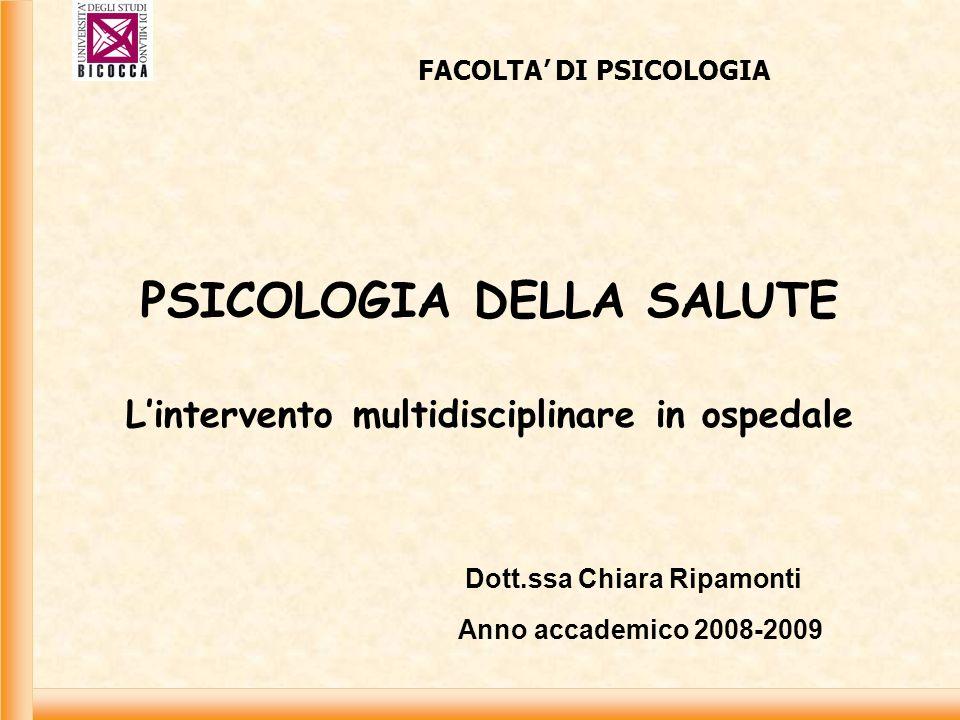 PSICOLOGIA DELLA SALUTE Lintervento multidisciplinare in ospedale FACOLTA DI PSICOLOGIA Dott.ssa Chiara Ripamonti Anno accademico 2008-2009