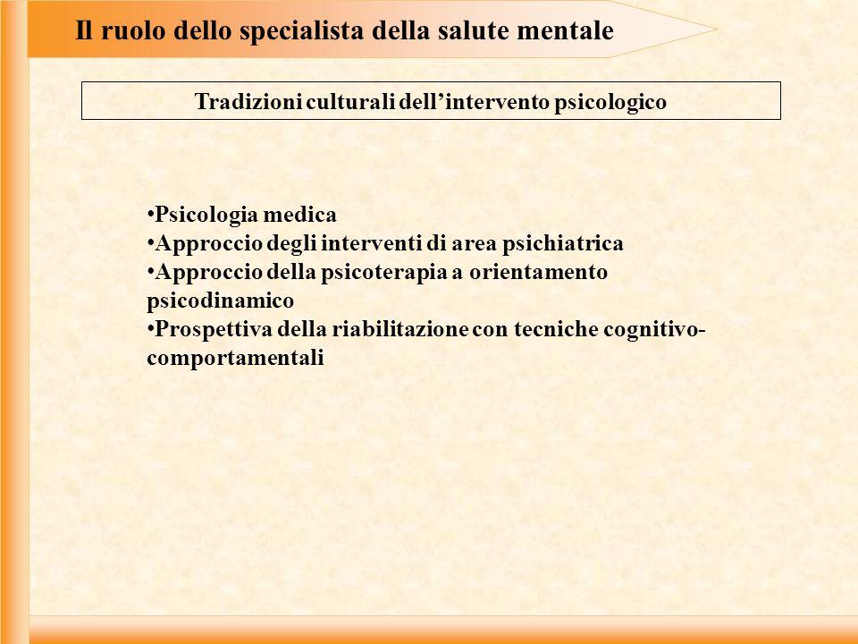 Il ruolo dello specialista della salute mentale Tradizioni culturali dellintervento psicologico Psicologia medica Approccio degli interventi di area p