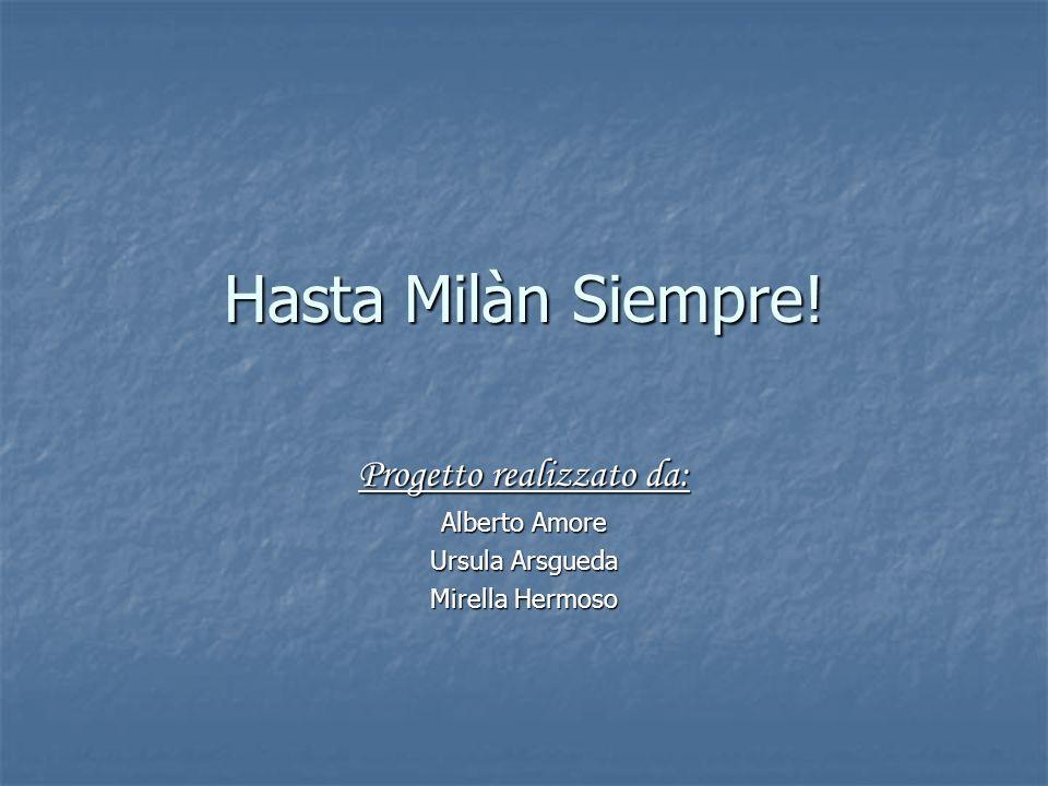Hasta Milàn Siempre! Progetto realizzato da: Alberto Amore Ursula Arsgueda Mirella Hermoso