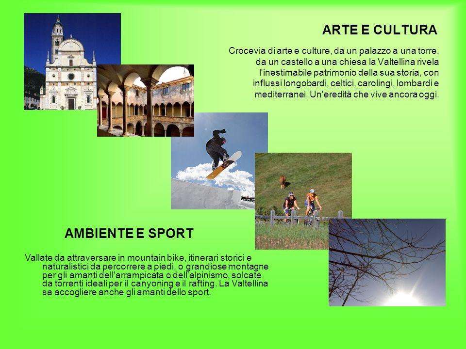ARTE E CULTURA Crocevia di arte e culture, da un palazzo a una torre, da un castello a una chiesa la Valtellina rivela l'inestimabile patrimonio della