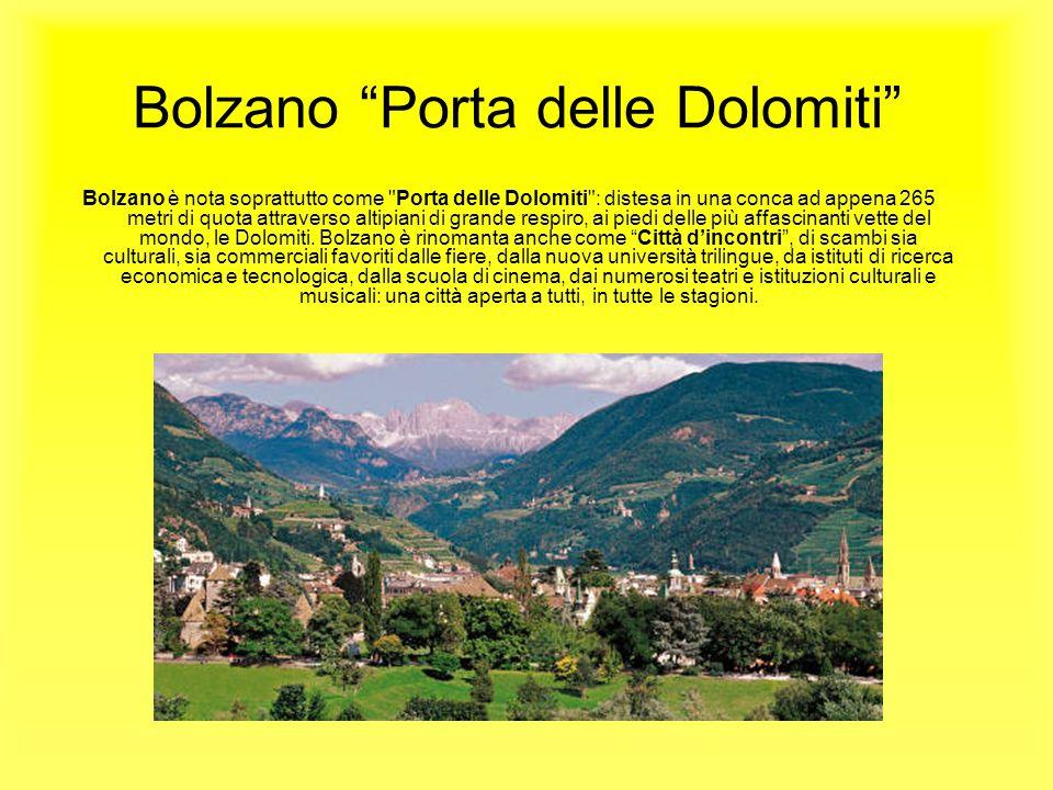 Bolzano Porta delle Dolomiti Bolzano è nota soprattutto come