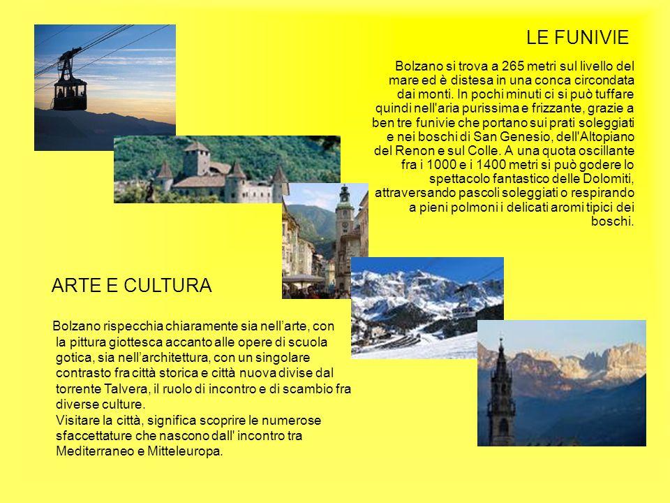 LE FUNIVIE Bolzano si trova a 265 metri sul livello del mare ed è distesa in una conca circondata dai monti. In pochi minuti ci si può tuffare quindi