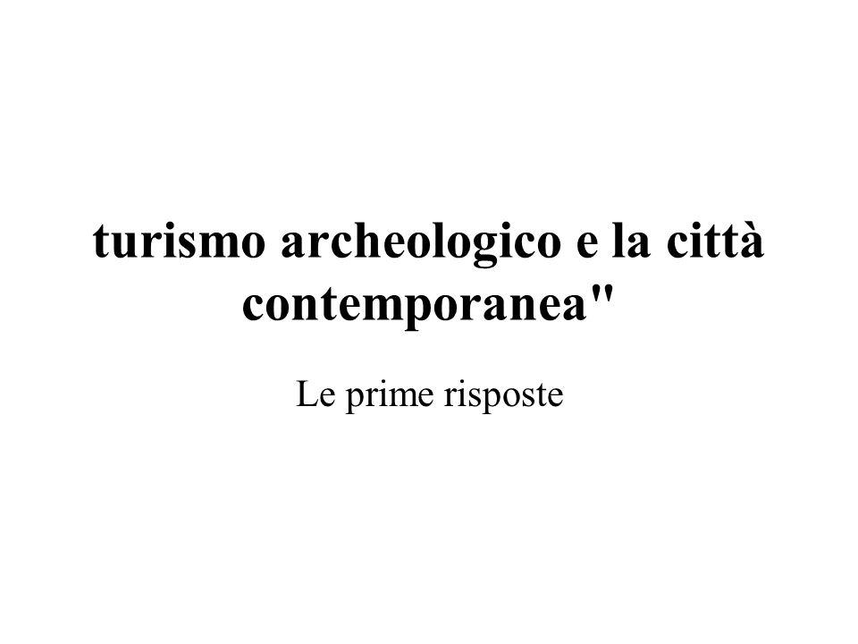 turismo archeologico e la città contemporanea Le prime risposte