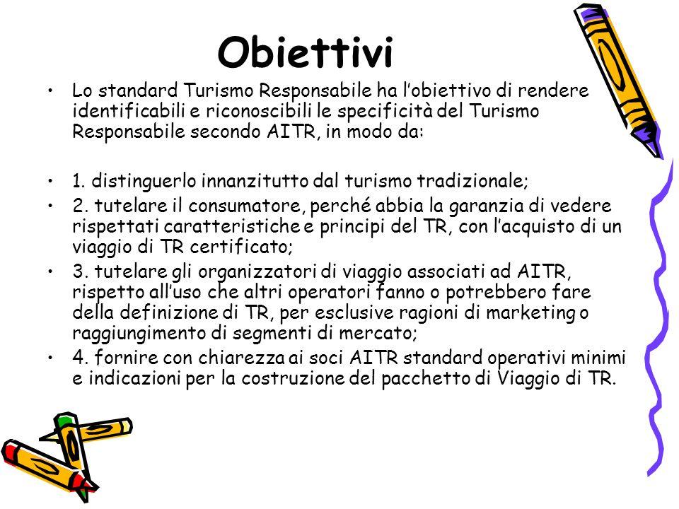 Scopo Lo standard Turismo Responsabile fornisce i principi e specifica i criteri per la certificazione dei Viaggi e lottenimento della licenza duso del marchio Turismo Responsabile.