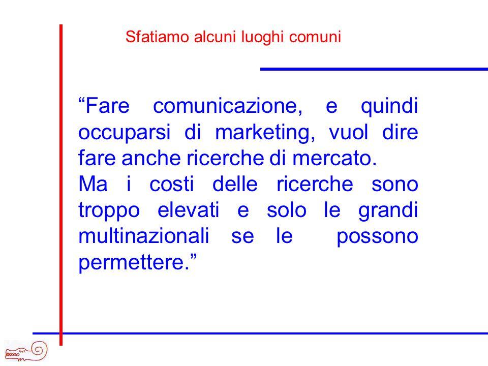 Fare comunicazione, e quindi occuparsi di marketing, vuol dire fare anche ricerche di mercato. Ma i costi delle ricerche sono troppo elevati e solo le
