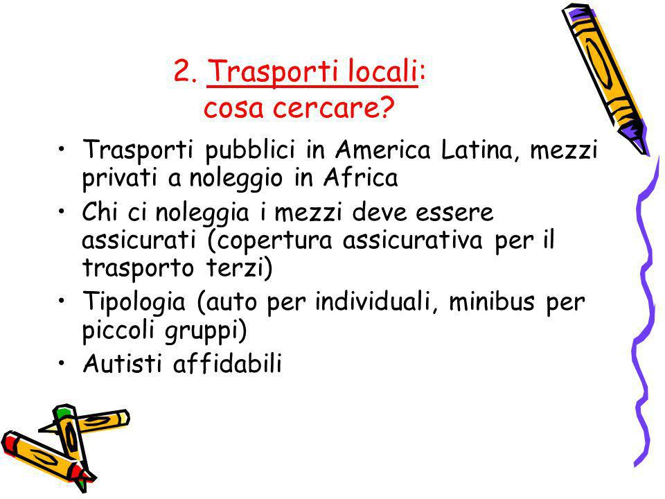 2. Trasporti locali: cosa cercare? Trasporti pubblici in America Latina, mezzi privati a noleggio in Africa Chi ci noleggia i mezzi deve essere assicu