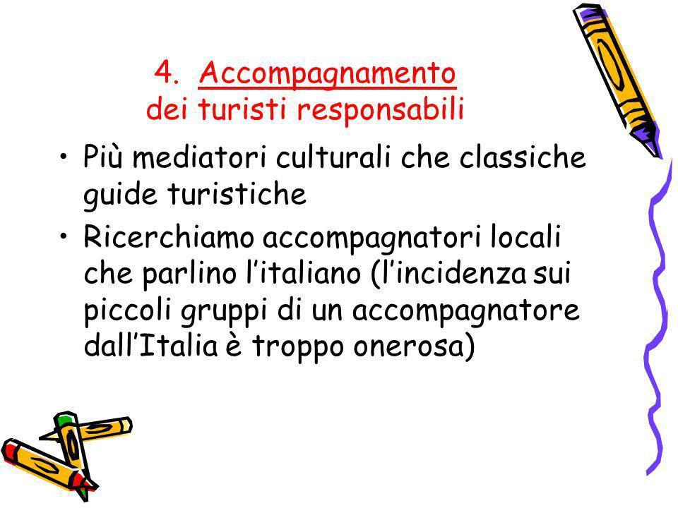 4. Accompagnamento dei turisti responsabili Più mediatori culturali che classiche guide turistiche Ricerchiamo accompagnatori locali che parlino lital