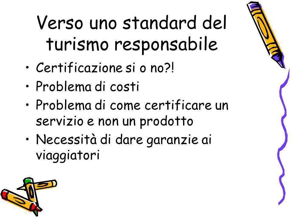 Verso uno standard del turismo responsabile Certificazione si o no?! Problema di costi Problema di come certificare un servizio e non un prodotto Nece