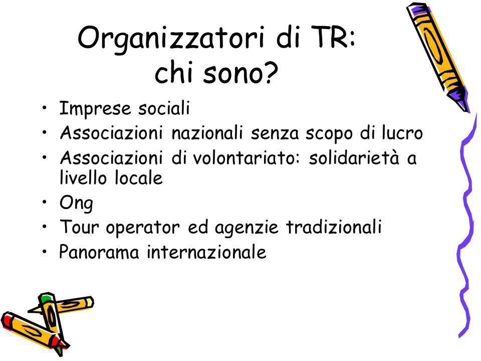 Organizzatori di TR: chi sono? Imprese sociali Associazioni nazionali senza scopo di lucro Associazioni di volontariato: solidarietà a livello locale