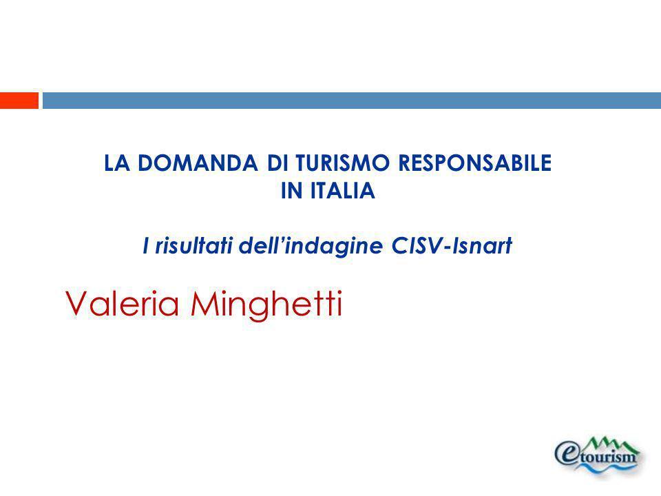 Valeria Minghetti LA DOMANDA DI TURISMO RESPONSABILE IN ITALIA I risultati dellindagine CISV-Isnart
