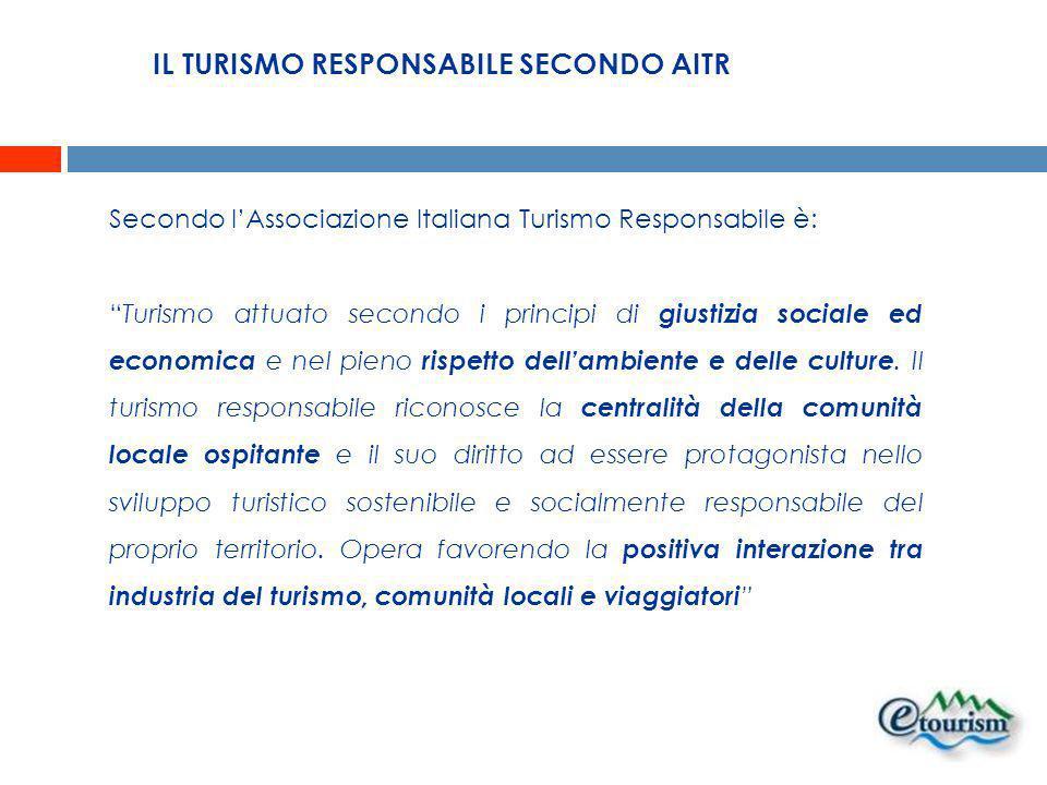 IL TURISMO RESPONSABILE SECONDO AITR Secondo lAssociazione Italiana Turismo Responsabile è: Turismo attuato secondo i principi di giustizia sociale ed