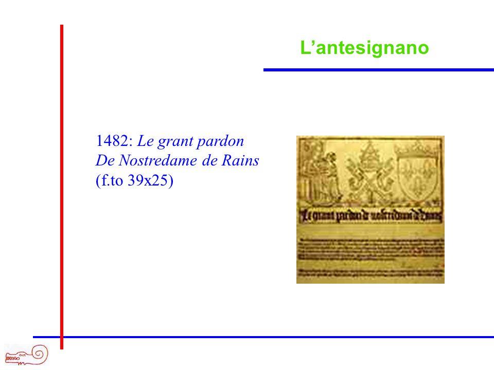 Lantesignano 1482: Le grant pardon De Nostredame de Rains (f.to 39x25)