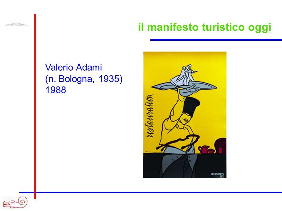 il manifesto turistico oggi Valerio Adami (n. Bologna, 1935) 1988