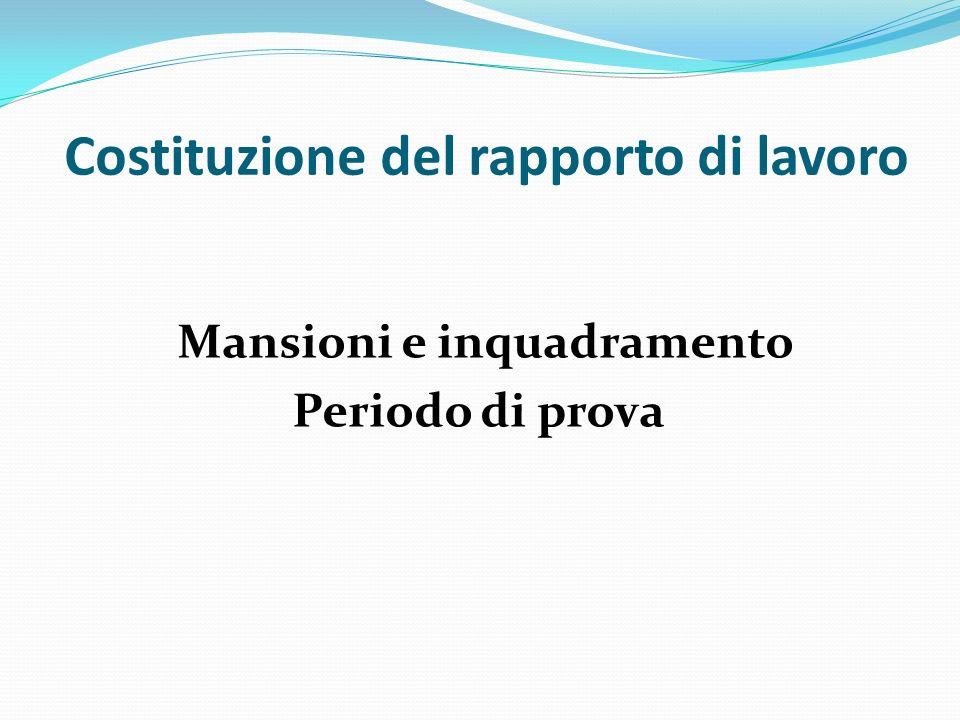 Costituzione del rapporto di lavoro Mansioni e inquadramento Periodo di prova