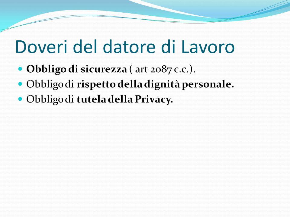 Doveri del datore di Lavoro Obbligo di sicurezza ( art 2087 c.c.). Obbligo di rispetto della dignità personale. Obbligo di tutela della Privacy.