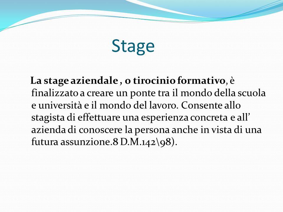 Stage La stage aziendale, o tirocinio formativo, è finalizzato a creare un ponte tra il mondo della scuola e università e il mondo del lavoro. Consent