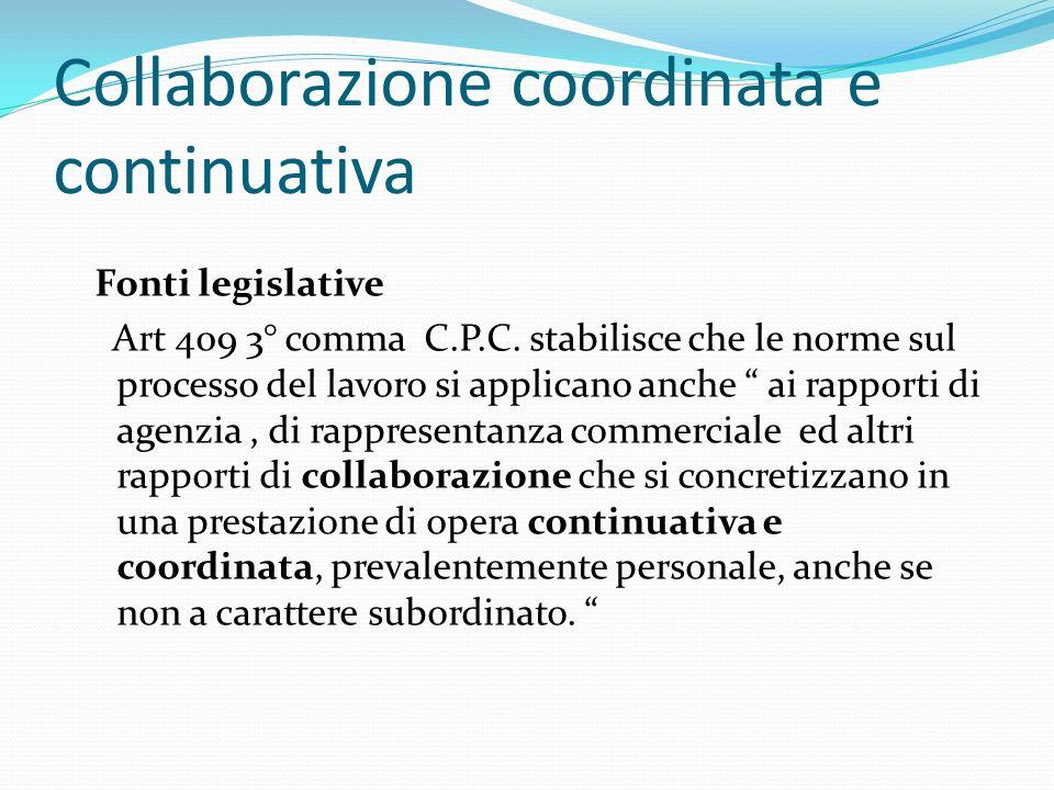 Collaborazione coordinata e continuativa Fonti legislative Art 409 3° comma C.P.C. stabilisce che le norme sul processo del lavoro si applicano anche