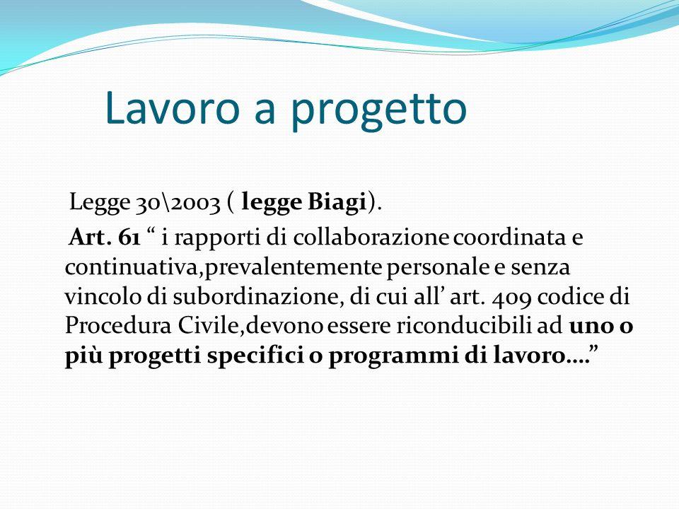 Lavoro a progetto Legge 30\2003 ( legge Biagi). Art. 61 i rapporti di collaborazione coordinata e continuativa,prevalentemente personale e senza vinco