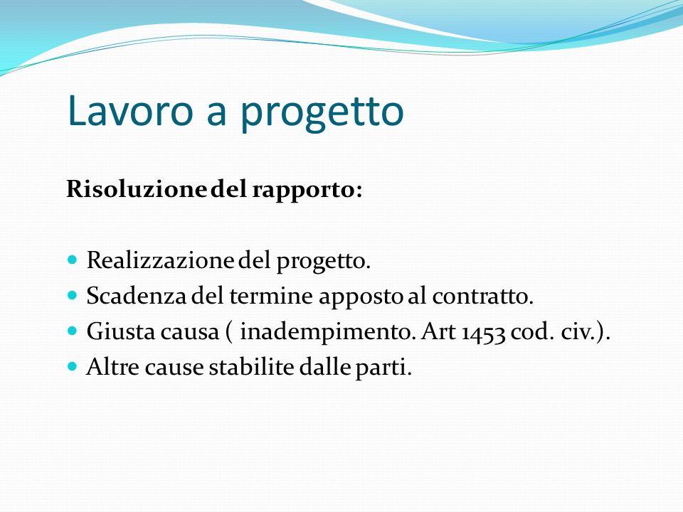 Lavoro a progetto Risoluzione del rapporto: Realizzazione del progetto. Scadenza del termine apposto al contratto. Giusta causa ( inadempimento. Art 1
