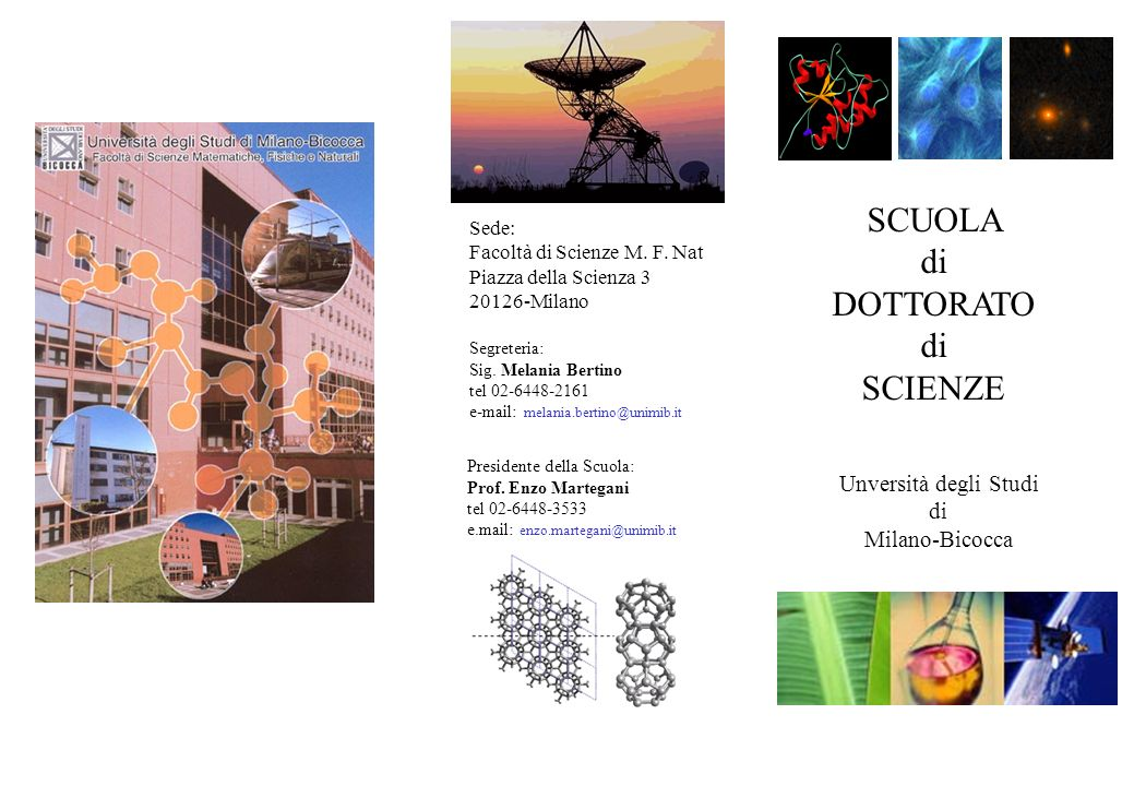 SCUOLA di DOTTORATO di SCIENZE Unversità degli Studi di Milano-Bicocca Sede: Facoltà di Scienze M. F. Nat Piazza della Scienza 3 20126-Milano Segreter