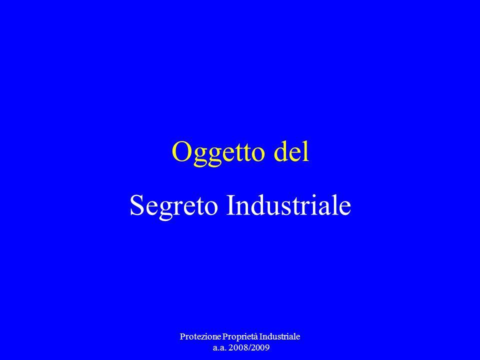 Oggetto del Segreto Industriale Protezione Proprietà Industriale a.a. 2008/2009