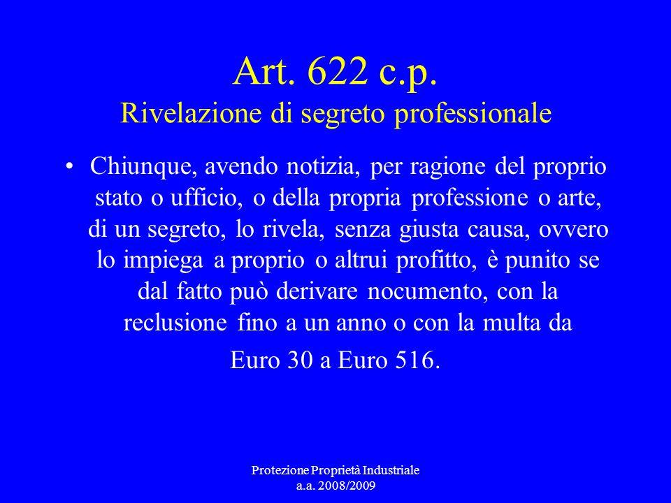 Art. 622 c.p. Rivelazione di segreto professionale Chiunque, avendo notizia, per ragione del proprio stato o ufficio, o della propria professione o ar