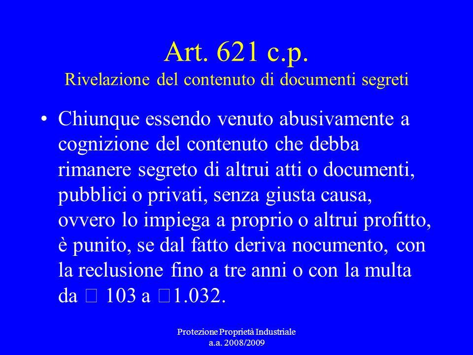 Art. 621 c.p. Rivelazione del contenuto di documenti segreti Chiunque essendo venuto abusivamente a cognizione del contenuto che debba rimanere segret