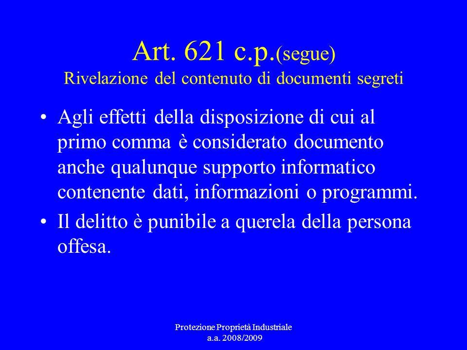 Art. 621 c.p. (segue) Rivelazione del contenuto di documenti segreti Agli effetti della disposizione di cui al primo comma è considerato documento anc