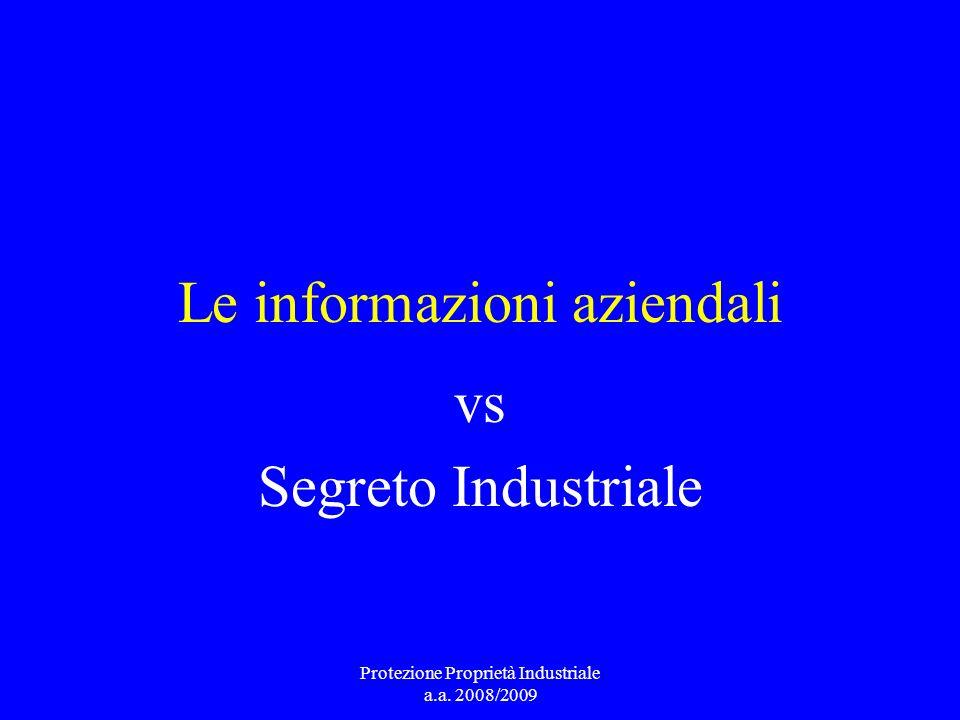 Le informazioni aziendali vs Segreto Industriale Protezione Proprietà Industriale a.a. 2008/2009