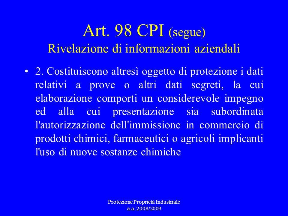 Art. 98 CPI (segue) Rivelazione di informazioni aziendali 2. Costituiscono altresì oggetto di protezione i dati relativi a prove o altri dati segreti,