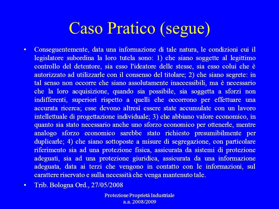 Caso Pratico (segue) Conseguentemente, data una informazione di tale natura, le condizioni cui il legislatore subordina la loro tutela sono: 1) che si