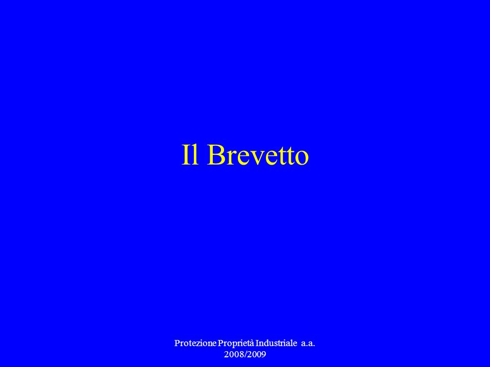 Il Brevetto Protezione Proprietà Industriale a.a. 2008/2009
