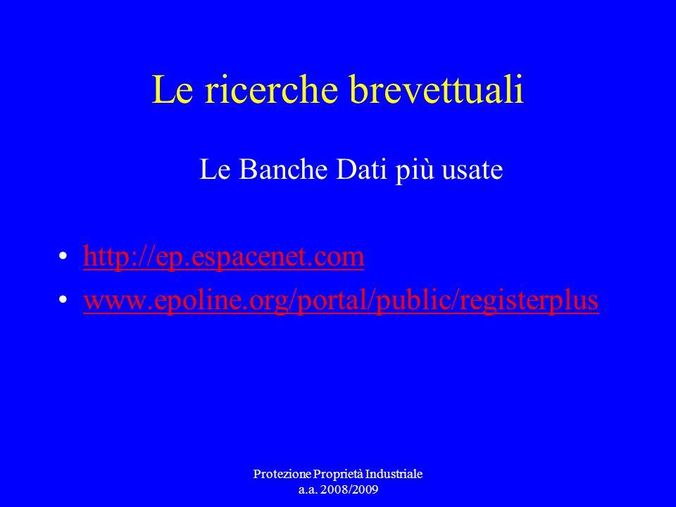 Le ricerche brevettuali Le Banche Dati più usate http://ep.espacenet.com www.epoline.org/portal/public/registerpluswww.epoline.org/portal/public/regis