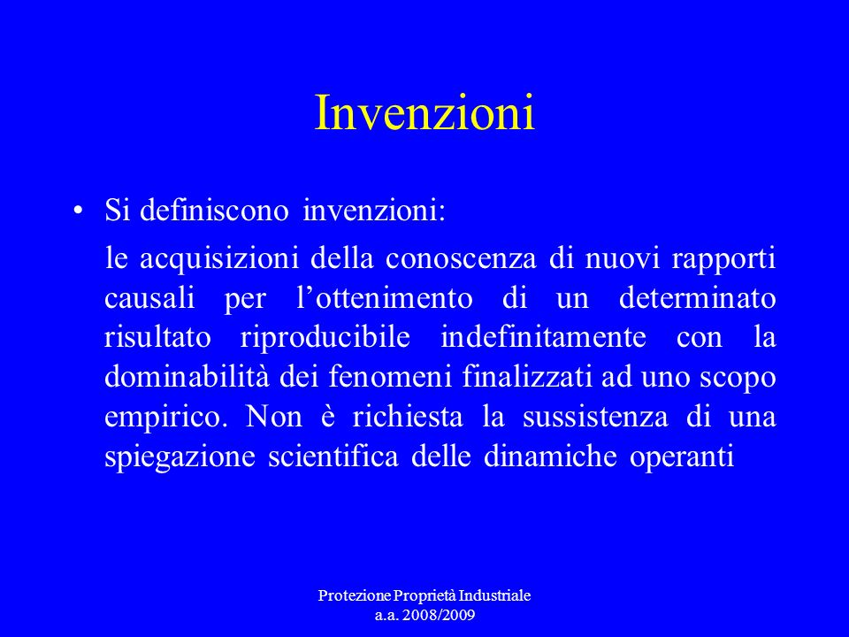 Invenzioni Si definiscono invenzioni: le acquisizioni della conoscenza di nuovi rapporti causali per lottenimento di un determinato risultato riproduc