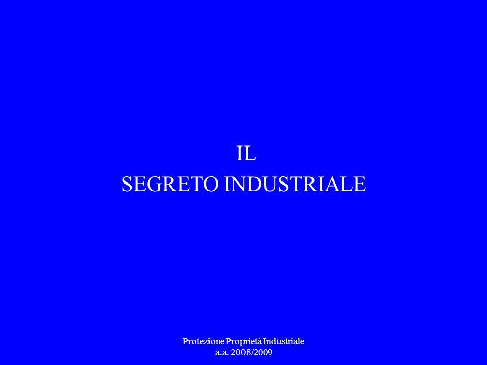 Protezione Proprietà Industriale a.a. 2008/2009 Il segreto Industriale vs Il brevetto