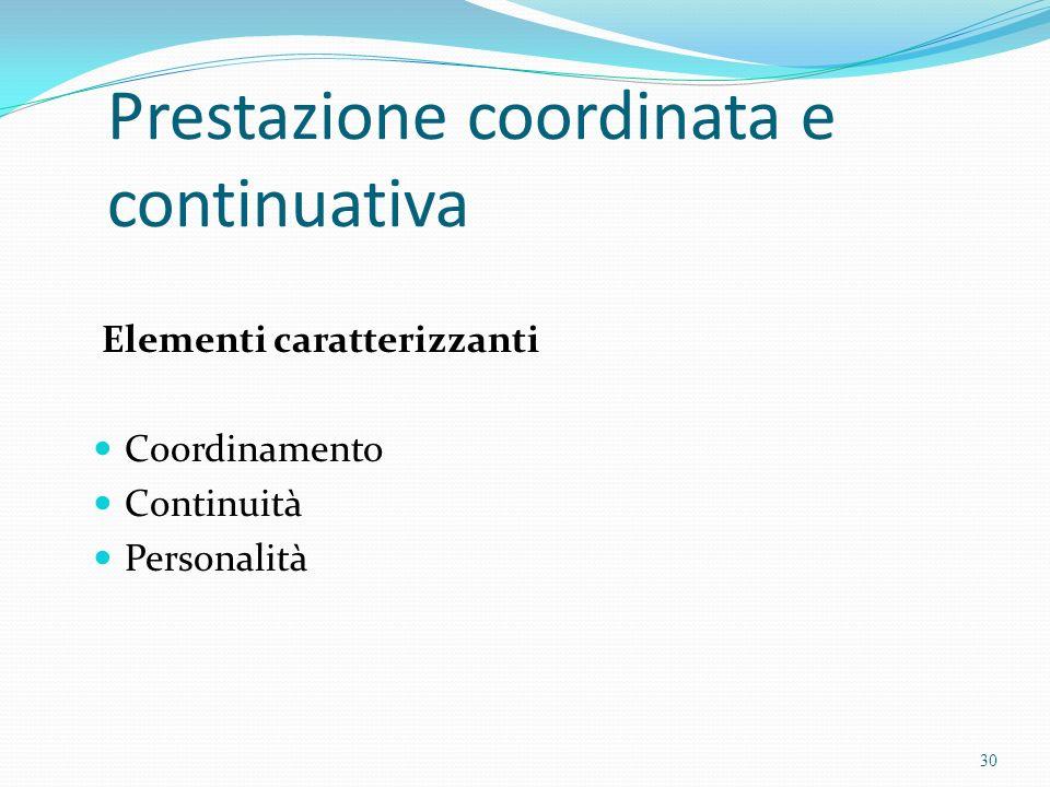 Prestazione coordinata e continuativa Elementi caratterizzanti Coordinamento Continuità Personalità 30
