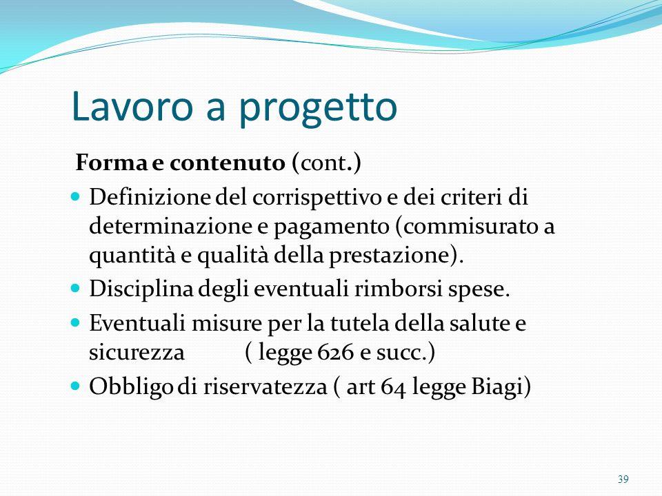 Lavoro a progetto Forma e contenuto (cont.) Definizione del corrispettivo e dei criteri di determinazione e pagamento (commisurato a quantità e qualit