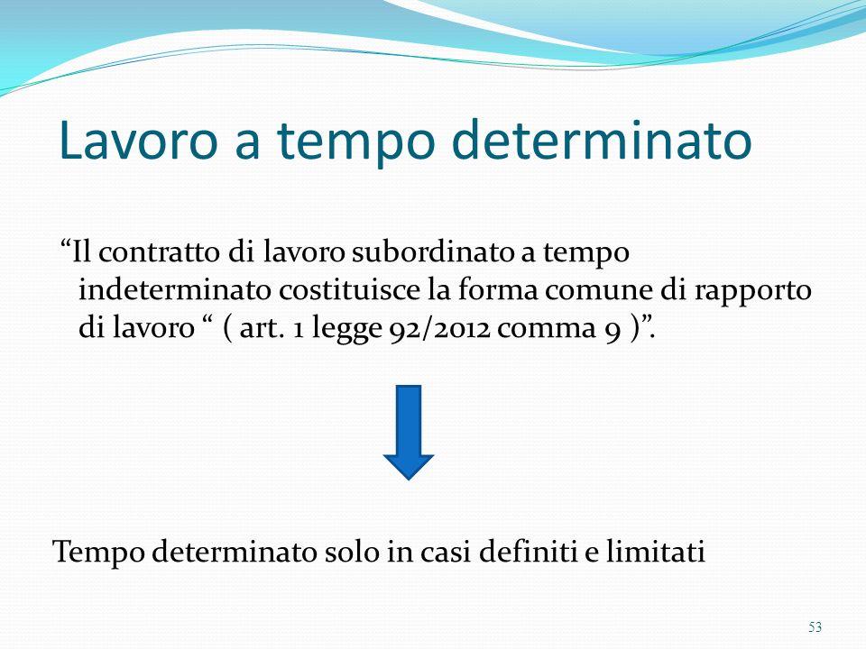 Lavoro a tempo determinato Il contratto di lavoro subordinato a tempo indeterminato costituisce la forma comune di rapporto di lavoro ( art. 1 legge 9