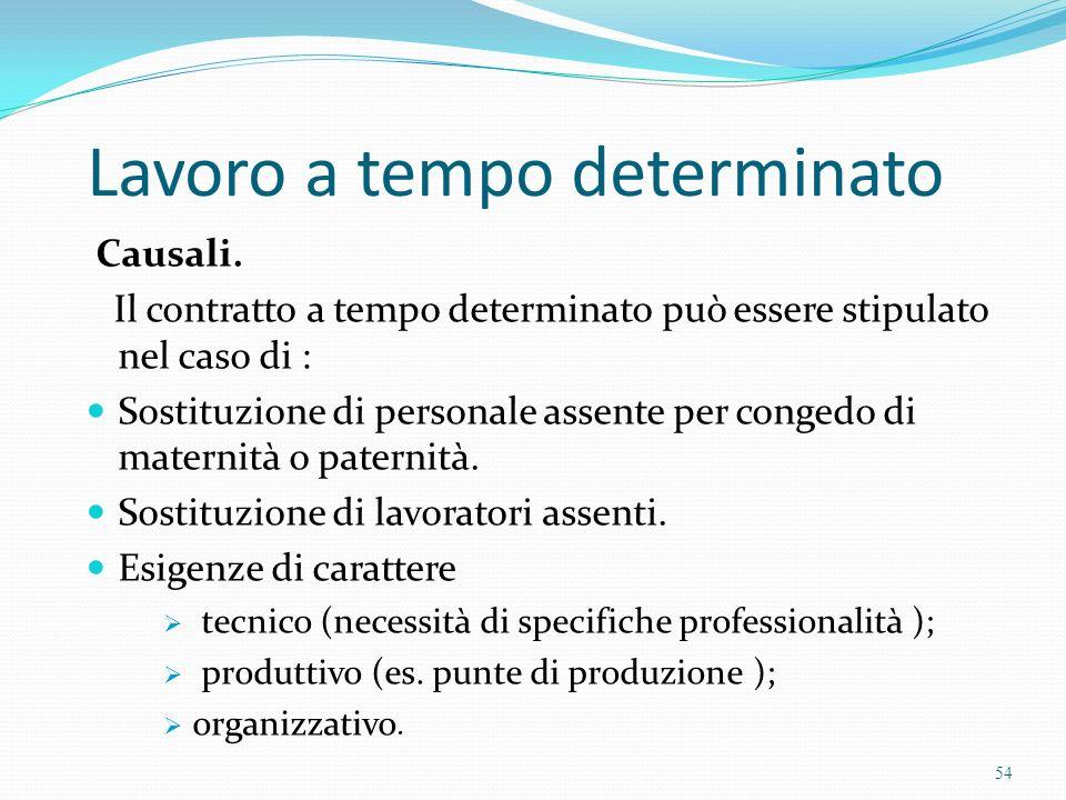 Lavoro a tempo determinato Causali. Il contratto a tempo determinato può essere stipulato nel caso di : Sostituzione di personale assente per congedo