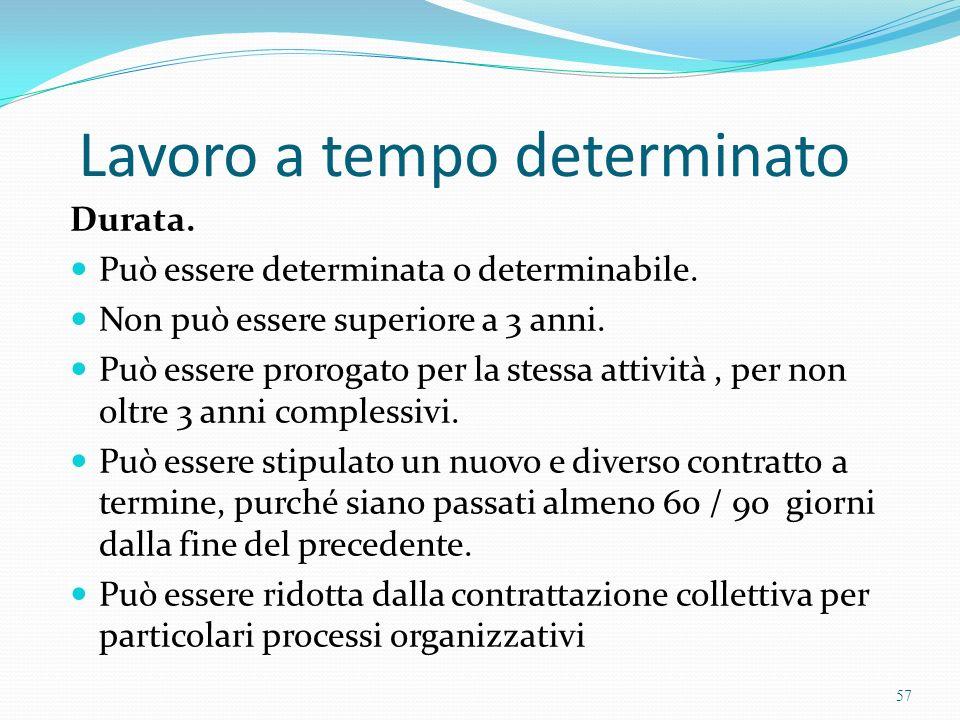 Lavoro a tempo determinato Durata. Può essere determinata o determinabile. Non può essere superiore a 3 anni. Può essere prorogato per la stessa attiv