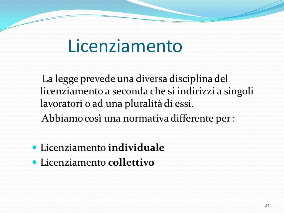 Licenziamento La legge prevede una diversa disciplina del licenziamento a seconda che si indirizzi a singoli lavoratori o ad una pluralità di essi. Ab