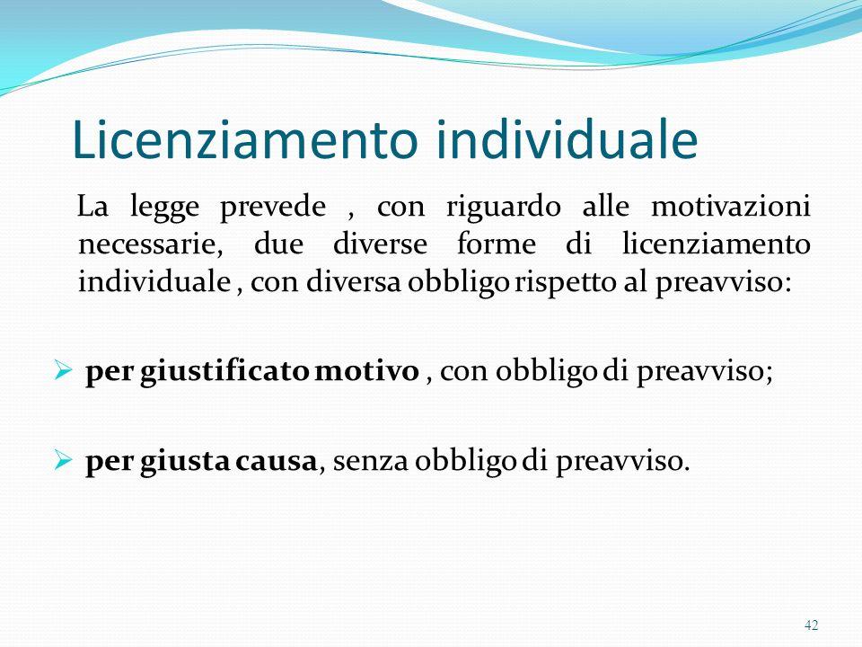 Licenziamento individuale La legge prevede, con riguardo alle motivazioni necessarie, due diverse forme di licenziamento individuale, con diversa obbl