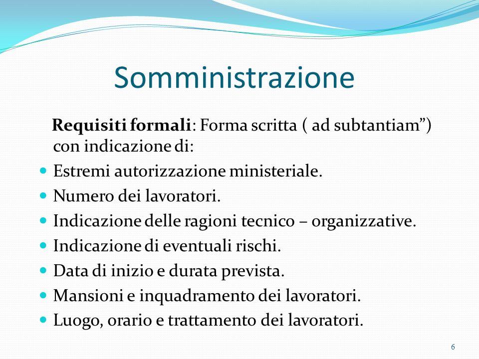Somministrazione Requisiti formali: Forma scritta ( ad subtantiam) con indicazione di: Estremi autorizzazione ministeriale. Numero dei lavoratori. Ind