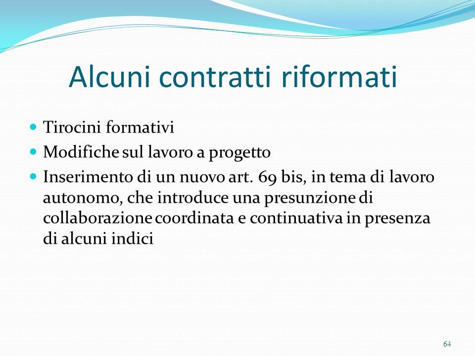 Alcuni contratti riformati Tirocini formativi Modifiche sul lavoro a progetto Inserimento di un nuovo art. 69 bis, in tema di lavoro autonomo, che int