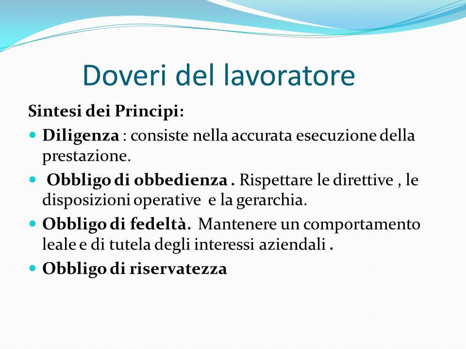 Doveri del lavoratore Sintesi dei Principi: Diligenza : consiste nella accurata esecuzione della prestazione.